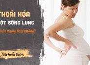 Bị thoái hóa cột sống có nên mang thai?
